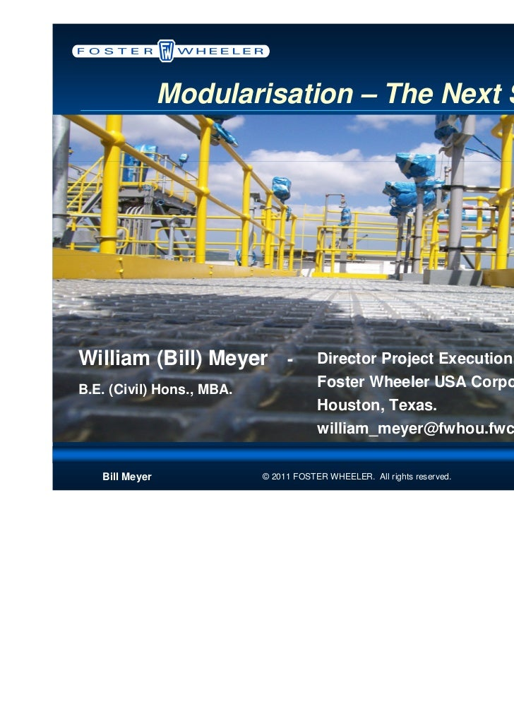 Modularisation – The Next StepWilliam (Bill) Meyer -                 Director Project Execution DevelopmentB.E. (Civil) Ho...