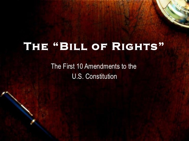 "The ""Bill of Rights"" The First 10 Amendments to the  U.S. Constitution"