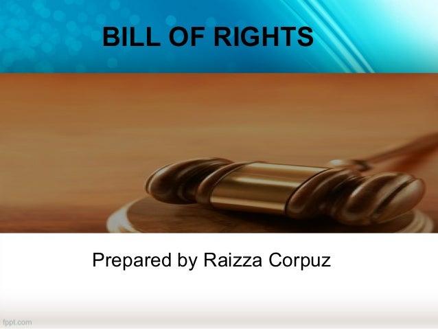 BILL OF RIGHTS  Prepared by Raizza Corpuz