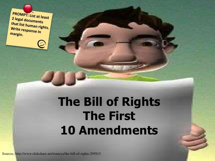 PROMPT: List at least 2 legal documents that list human rights. Write response in margin.  The Bill of Rights   The First ...