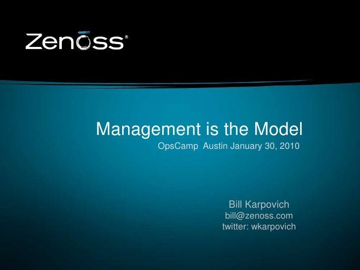 Management is the Model<br />OpsCamp  Austin January 30, 2010<br />Bill Karpovich<br />bill@zenoss.com<br />twitter: wkar...