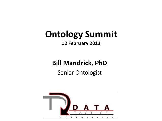 Ontology Summit    12 February 2013 Bill Mandrick, PhD  Senior Ontologist