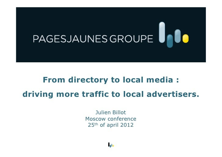 From directory to local media :driving more traffic to local advertisers.                  Julien Billot              Mosc...