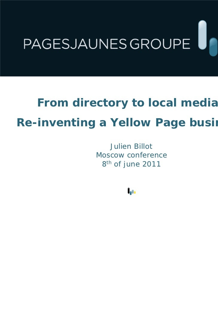 From directory to local media :Re-inventing a Yellow Page business.                Julien Billot            Moscow confere...