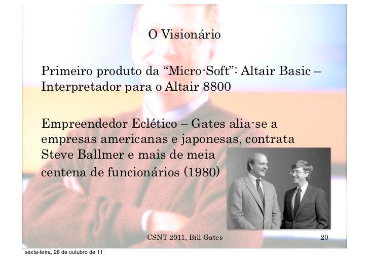 """O Visionário      Primeiro produto da """"Micro-Soft"""": Altair Basic –      Interpretador para o Altair 8800      Empreendedor..."""