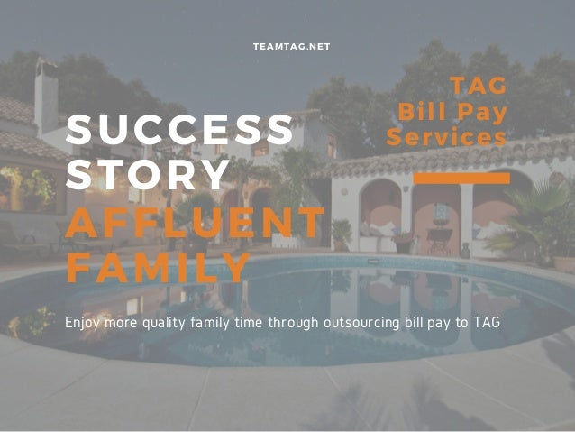 SUCCESS STORY AFFLUENT� FAMILY TEAMTAG.NET TAG Bill Pay Services Enjoy more quality family time through outsourcing bill p...