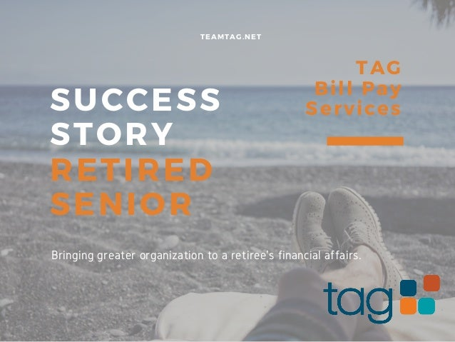 SUCCESS STORY RETIRED SENIOR TEAMTAG.NET TAG Bill Pay Services Bringing greater organization to a retiree's financial affa...
