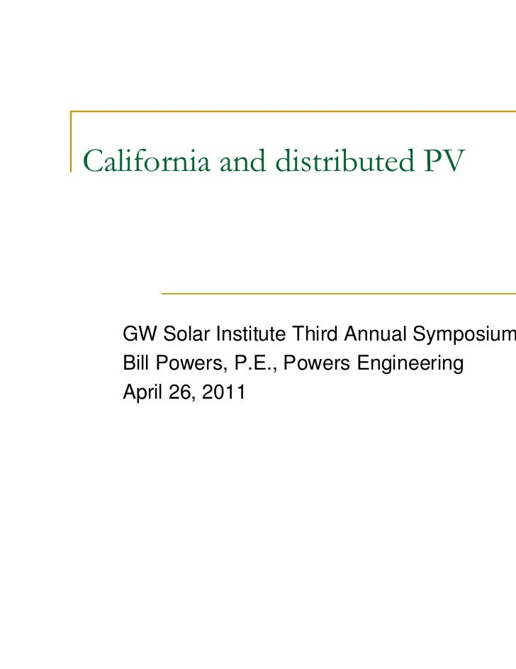 California and distributed PV   GW Solar Institute Third Annual Symposium   Bill Powers, P.E., Powers Engineering   April ...