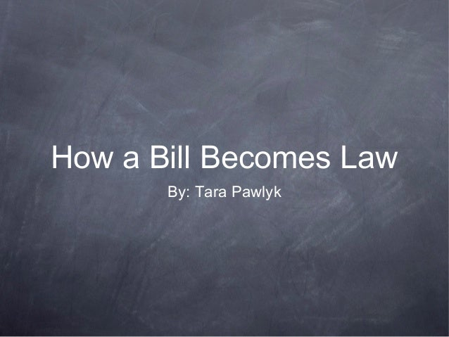 How a Bill Becomes LawBy: Tara Pawlyk