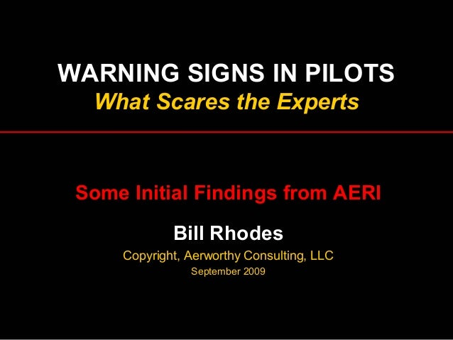 WARNING SIGNS IN PILOTS What Scares the Experts Some Initial Findings from AERI Bill Rhodes Copyright, Aerworthy Consultin...