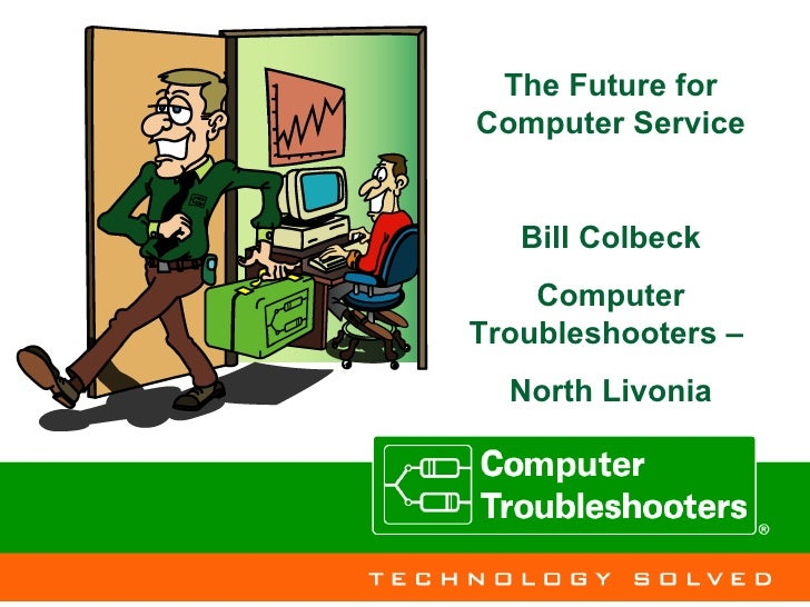 The Future for Computer Service Bill Colbeck Computer Troubleshooters –  North Livonia