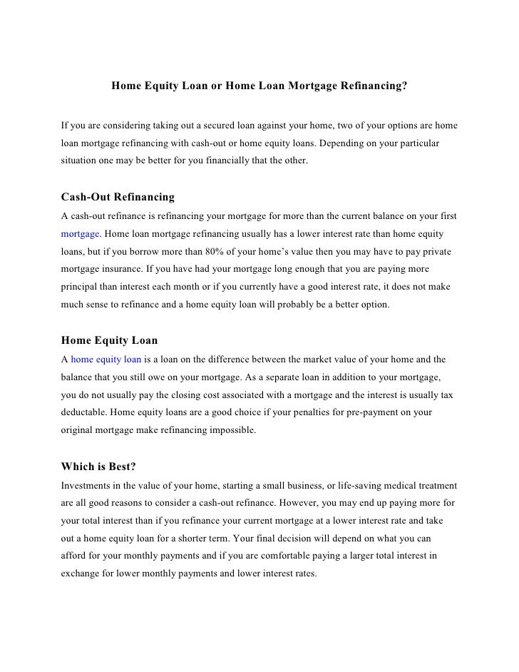 Home Equity Loan or Home Loan Mortgage Refinancing?   If you are considering taking out a secured loan against your home, ...