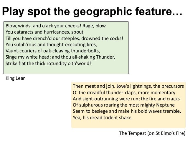 King Lear Play spot the geographic feature… The Tempest (on St Elmo's Fire) Then meet and join. Jove's lightnings, the pre...