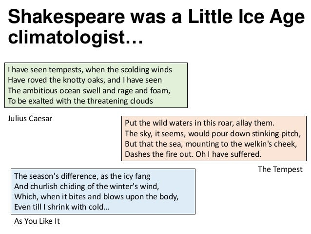 Shakespeare was a Little Ice Age climatologist… Julius Caesar The Tempest As You Like It I have seen tempests, when the sc...