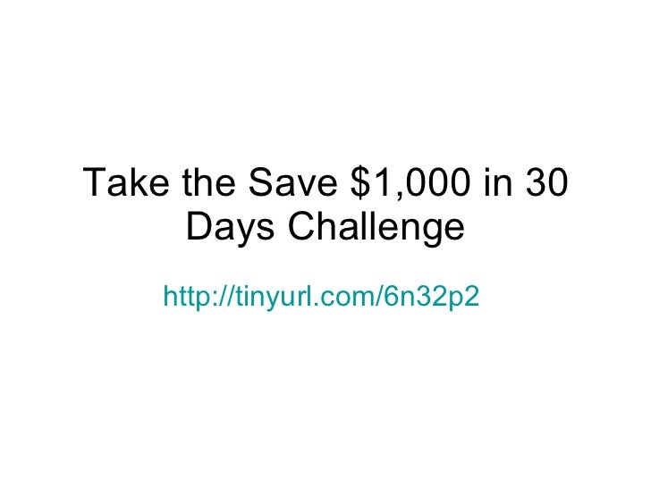 Take the Save $1,000 in 30 Days Challenge http://tinyurl.com/6n32p2