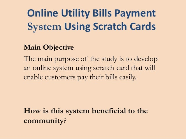 Online Utility Bills PaymentSystem Using Scratch CardsMain ObjectiveThe main purpose of the study is to developan online s...