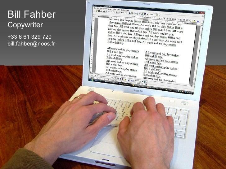 Bill Fahber Copywriter +33 6 61 329 720 [email_address]