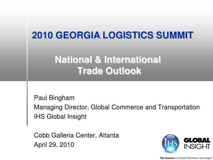 2010 GEORGIA LOGISTICS SUMMIT         National & International             Trade Outlook  Paul Bingham Managing Director, ...