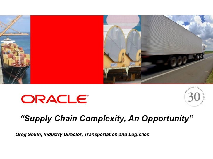 """""""Supply Chain Complexity, An Opportunity""""Greg Smith, Industry Director, Transportation and Logistics"""