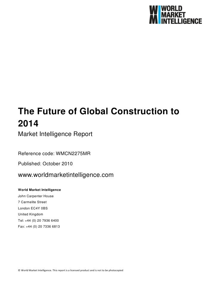 The Future of Global Construction to2014Market Intelligence ReportReference code: WMCN2275MRPublished: October 2010www.wor...
