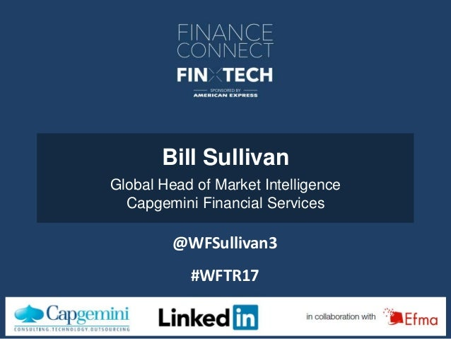 #WFTR17 Bill Sullivan Global Head of Market Intelligence Capgemini Financial Services #WFTR17 @WFSullivan3