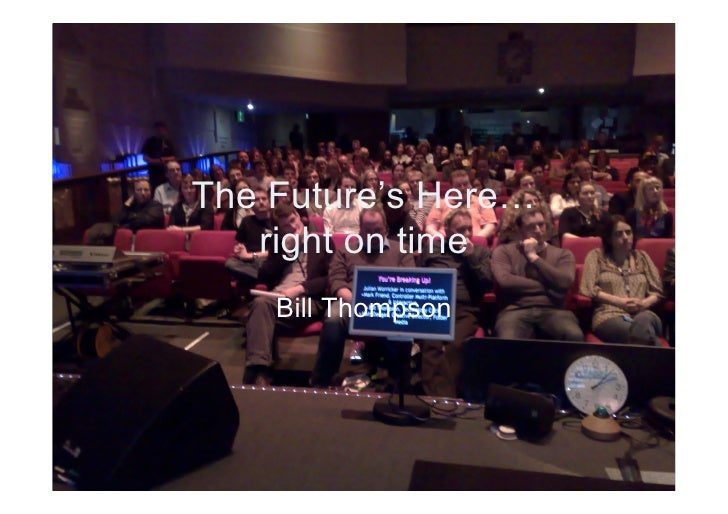 The Future's Here…    right on time     Bill Thompson