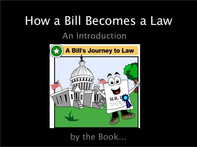 How a Bill Becomes a Law An Introduction  by the Book...