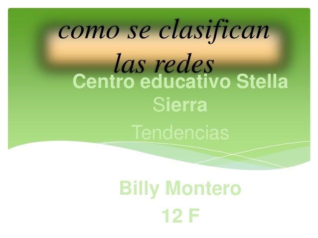 como se clasifican las redes Centro educativo Stella Sierra Tendencias Billy Montero 12 F
