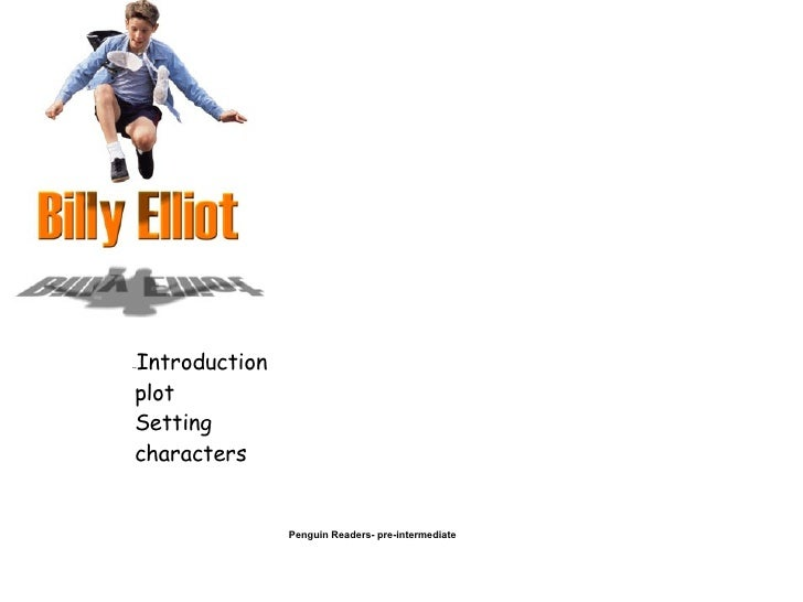 """billy elliot character analysis By the end of the musical """"billy elliot,"""" the title character's father and the  hardscrabble mining town in which they live have been redeemed."""