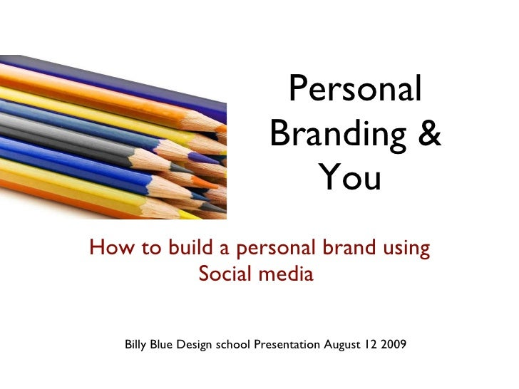 Personal Branding & You  How to build a personal brand using Social media  Billy Blue Design school Presentation August 12...