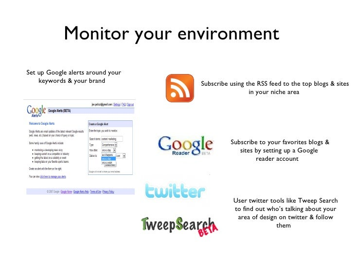 Monitor your environment   Subscribe using the RSS feed to the top blogs & sites  in your niche area  Subscribe to your fa...