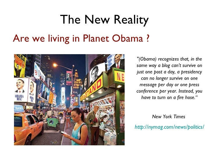 The New Reality   <ul><li>Are we living in Planet Obama ? </li></ul>&quot;(Obama) recognizes that, in the same way a blog ...
