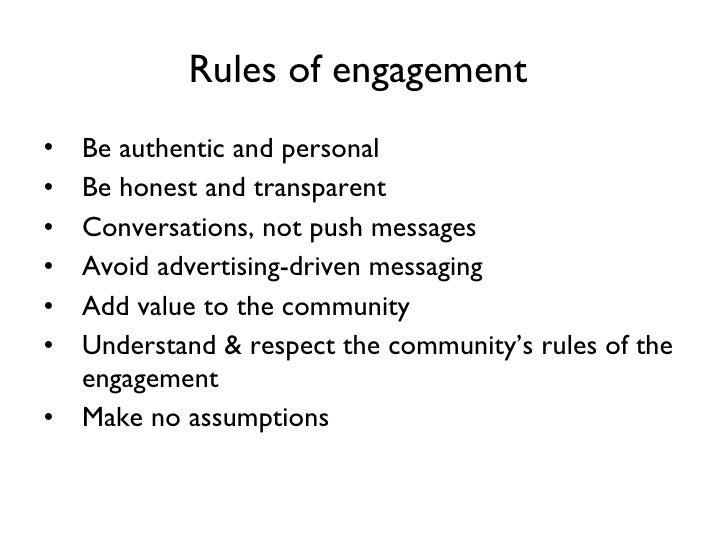 Rules of engagement   <ul><li>Be authentic and personal </li></ul><ul><li>Be honest and transparent </li></ul><ul><li>Conv...