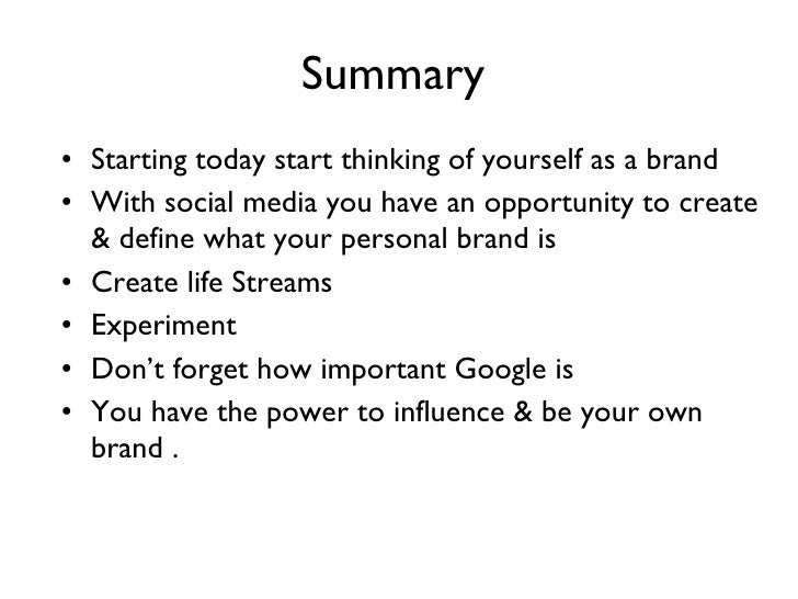 Summary  <ul><li>Starting today start thinking of yourself as a brand  </li></ul><ul><li>With social media you have an opp...