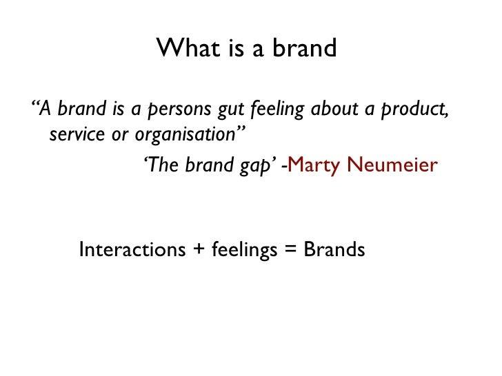 "<ul><li>"" A brand is a persons gut feeling about a product, service or organisation"" </li></ul><ul><li>  ' The brand gap' ..."