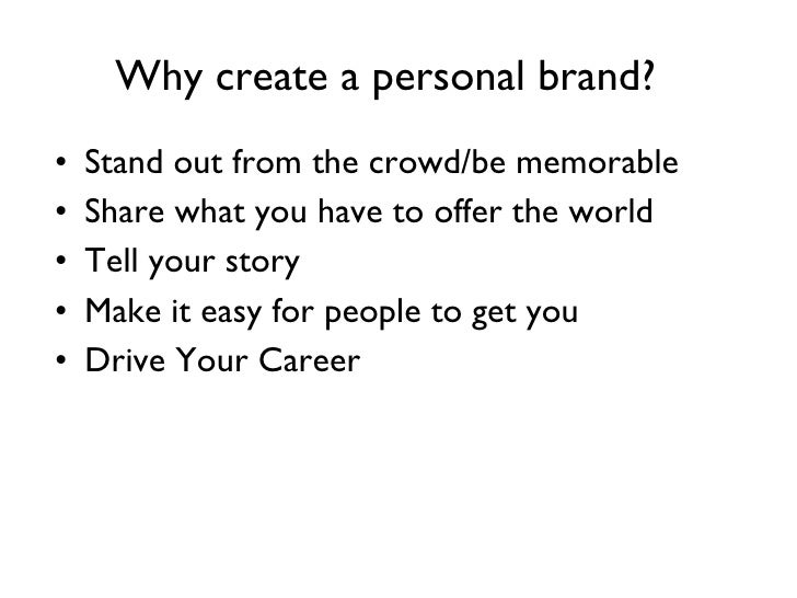 Why create a personal brand?  <ul><li>Stand out from the crowd/be memorable  </li></ul><ul><li>Share what you have to offe...