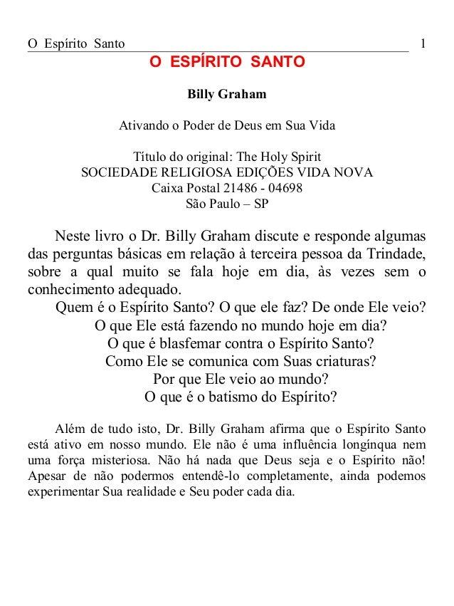 O Espírito Santo O ESPÍRITO SANTO Billy Graham Ativando o Poder de Deus em Sua Vida Título do original: The Holy Spirit SO...