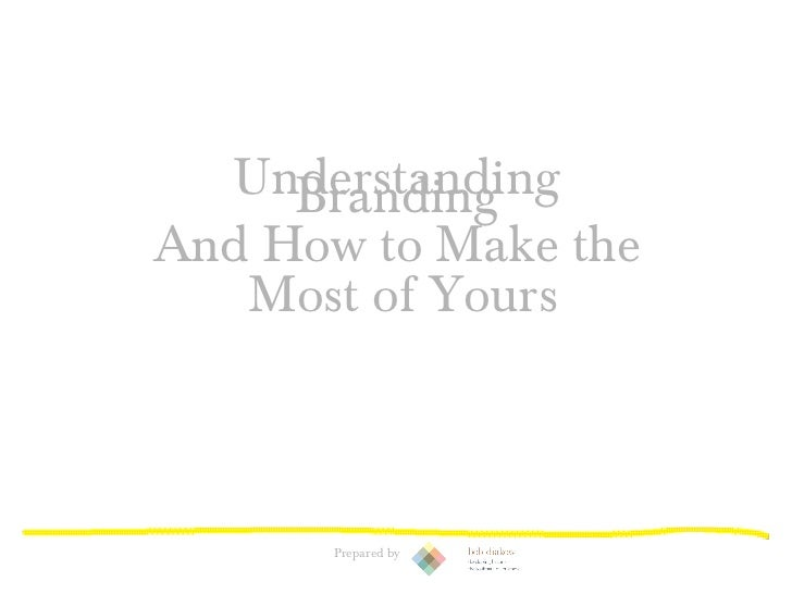 Prepared by Understanding Branding And How to Make the Most of Yours