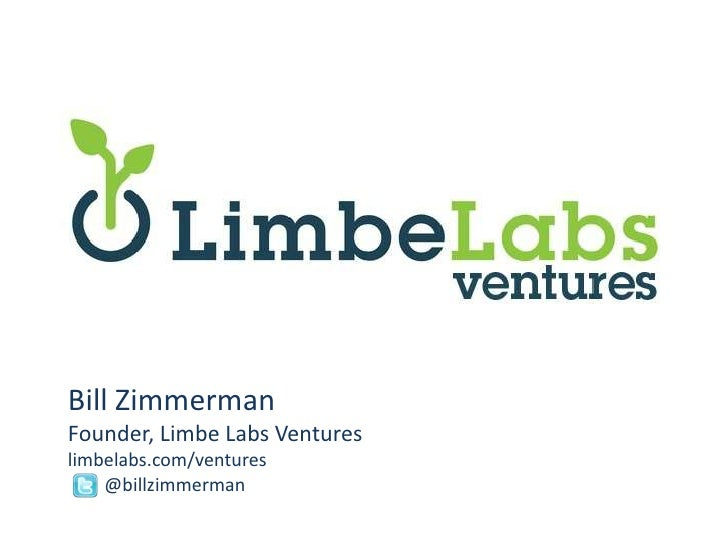 Bill Zimmerman<br />Founder, Limbe Labs Ventures<br />limbelabs.com/ventures<br />	@billzimmerman<br />