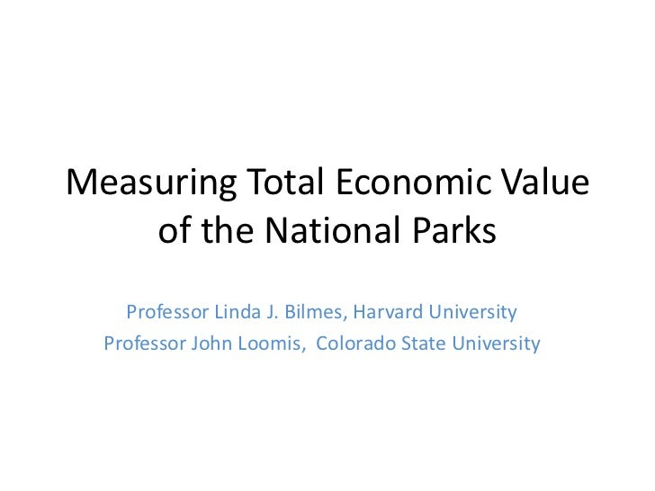 Measuring Total Economic Value    of the National Parks    Professor Linda J. Bilmes, Harvard University  Professor John L...