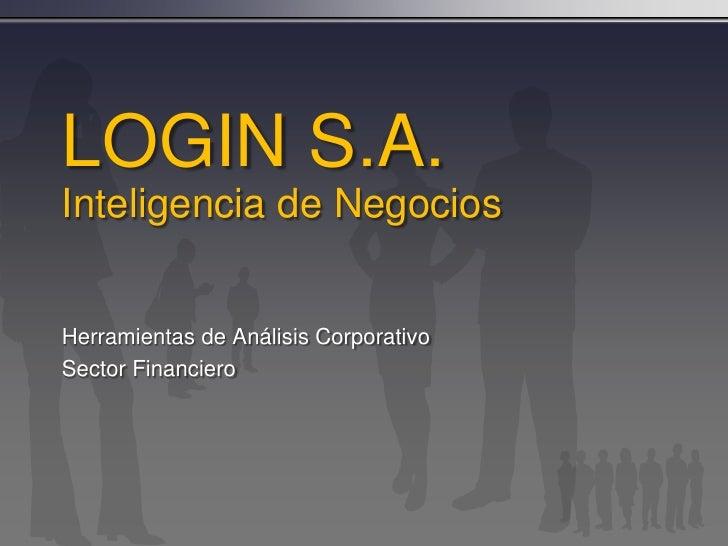 LOGIN S.A.Inteligencia de Negocios<br />Herramientas de Análisis Corporativo<br />Sector Financiero<br />
