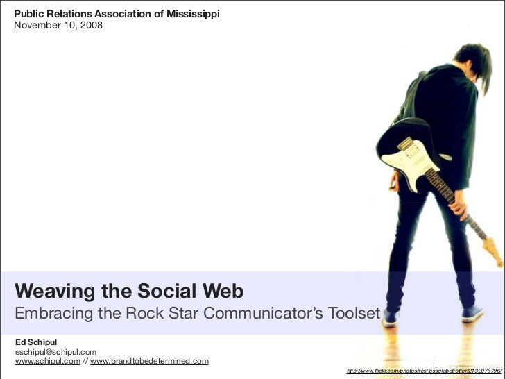 Public Relations Association of Mississippi November 10, 2008     Weaving the Social Web Embracing the Rock Star Communica...