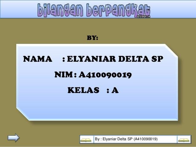 BY:NAMA    : ELYANIAR DELTA SP       NIM : A410090019         KELAS : A               By : Elyaniar Delta SP (A410090019)