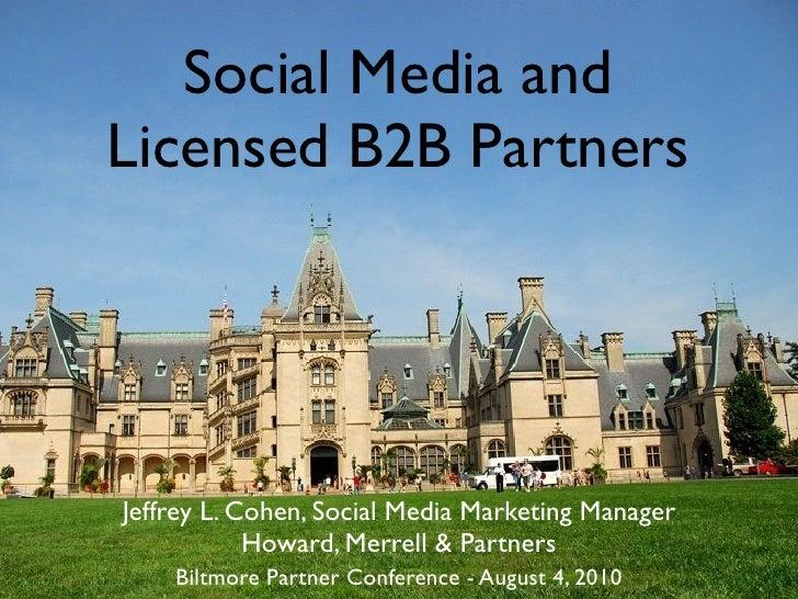 Social Media and Licensed B2B Partners     Jeffrey L. Cohen, Social Media Marketing Manager             Howard, Merrell & ...