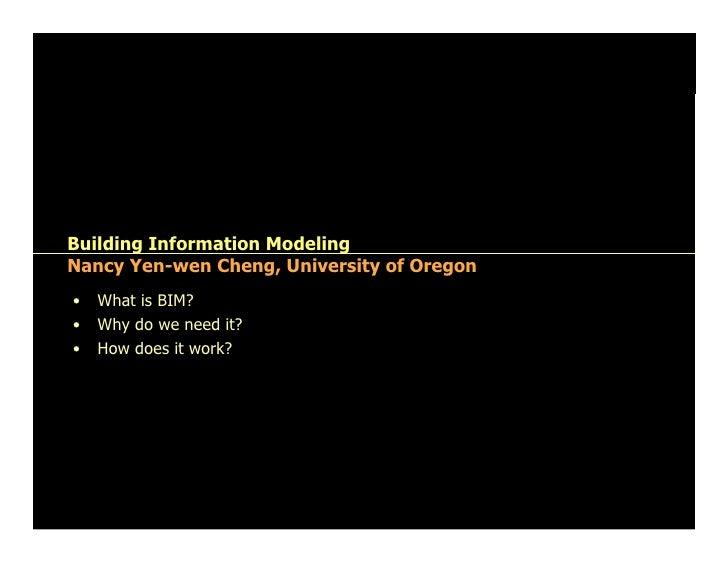 Nancy Yen-wen Cheng     Building Information Modeling Nancy Yen-wen Cheng, University of Oregon • What is BIM? • Why do ...