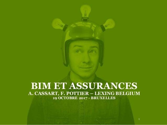 BIM ET ASSURANCES A. CASSART, F. POTTIER – LEXING BELGIUM 19 OCTOBRE 2017 - BRUXELLES 1