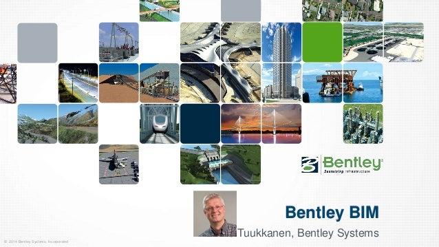 © 2014 Bentley Systems, Incorporated  Bentley BIM  Timo Tuukkanen, Bentley Systems