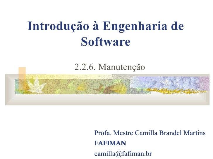 Introdução à Engenharia de Software Profa. Mestre Camilla Brandel Martins FAFIMAN [email_address] Profa. Mestre Camilla Br...