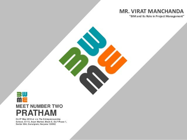 """PRATHAM """"BIM and Its Role in Project Management"""" MR. VIRAT MANCHANDA MEET NUMBER TWO On 9th May 2018 at c/o The Entreprene..."""