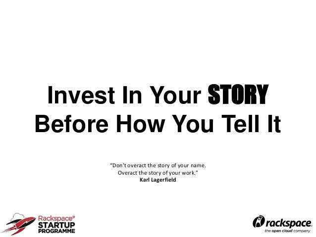 "Invest In Your STORYBefore How You Tell It      ""Dont overact the story of your name.         Overact the story of your wo..."